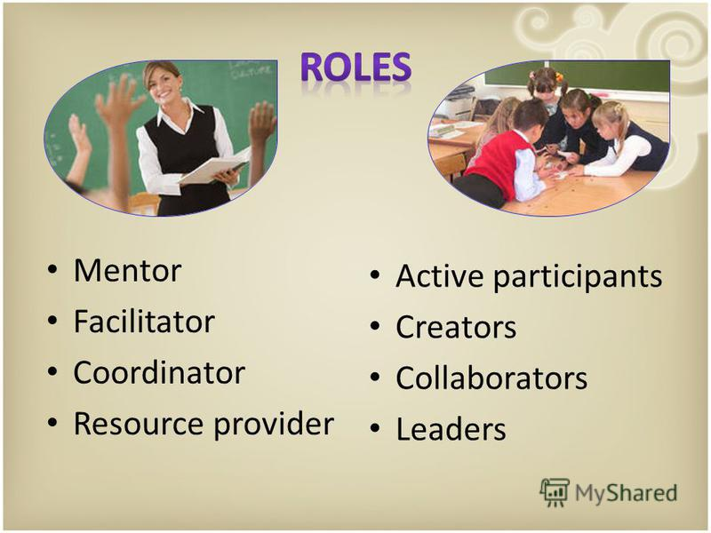 Mentor Facilitator Coordinator Resource provider Active participants Creators Collaborators Leaders