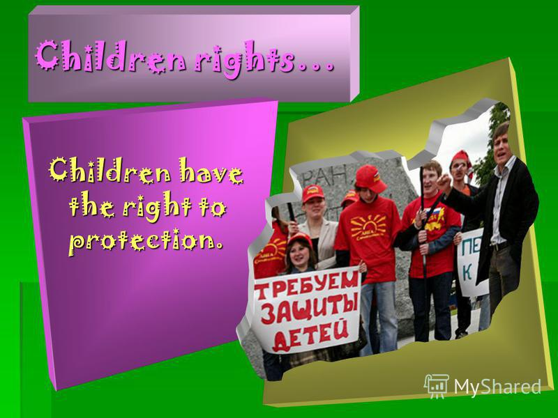 Children rights… Children have the right to protection.