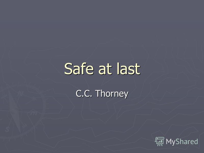 Safe at last C.C. Thorney