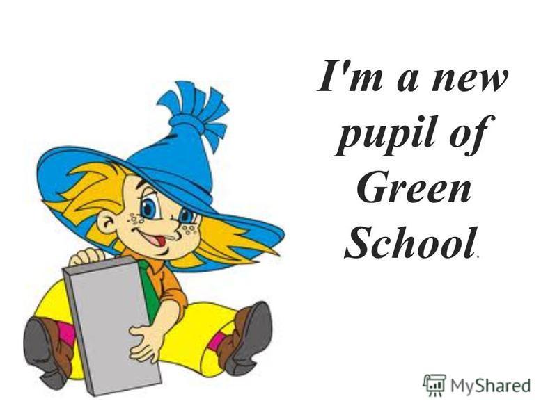 I'm a new pupil of Green School.