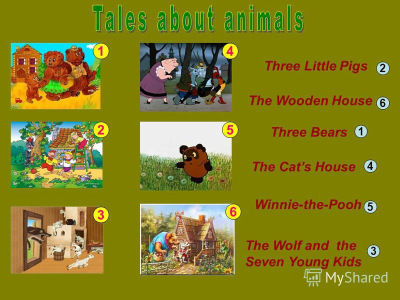 1 2 3 4 5 6 Three Bears The Wooden House Three Little Pigs Winnie-the-Pooh The Wolf and the Seven Young Kids The Cats House 2 1 6 4 5 3