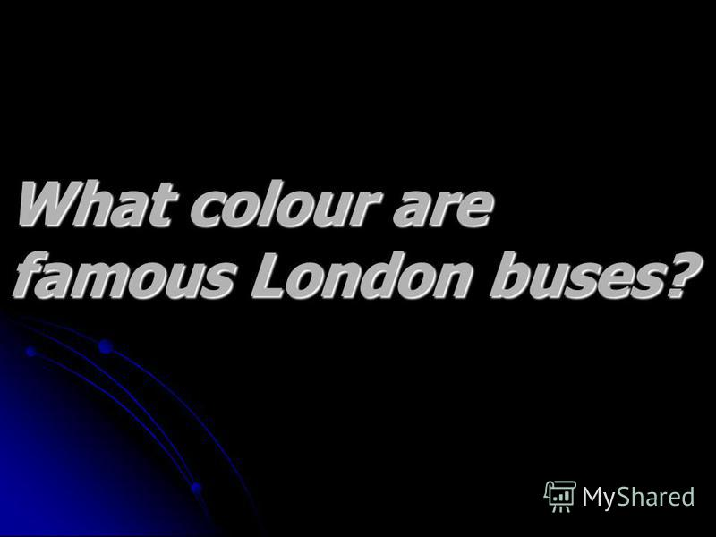 What colour are What colour are famous London buses? famous London buses?