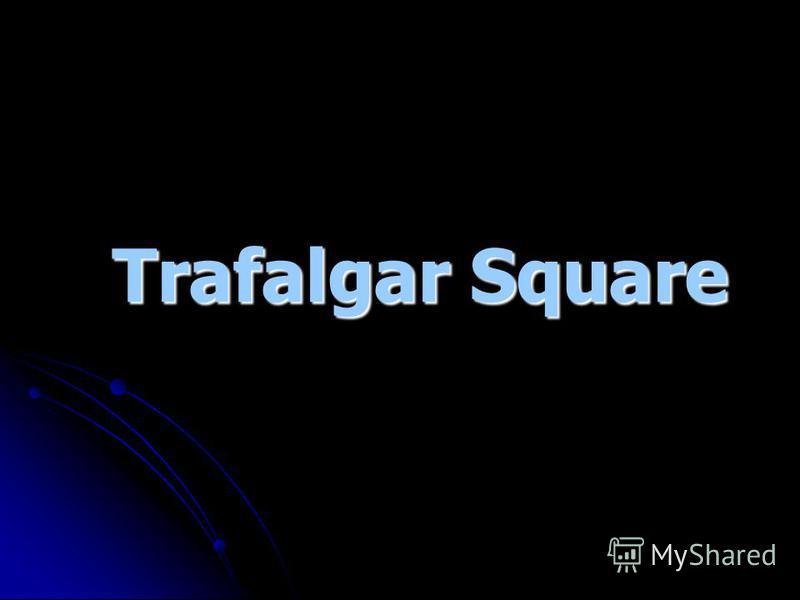 Trafalgar Square Trafalgar Square