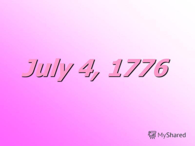 July 4, 1776 July 4, 1776
