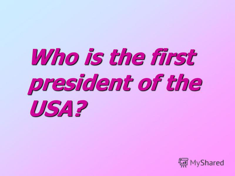 Who is the first Who is the first president of the president of the USA?