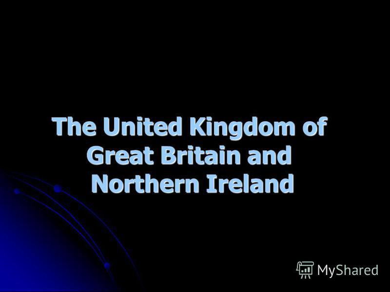 The United Kingdom of The United Kingdom of Great Britain and Great Britain and Northern Ireland Northern Ireland