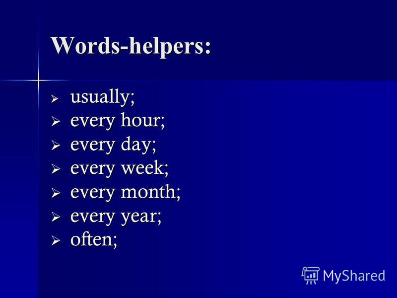 Words-helpers: usually; usually; every hour; every hour; every day; every day; every week; every week; every month; every month; every year; every year; often; often;