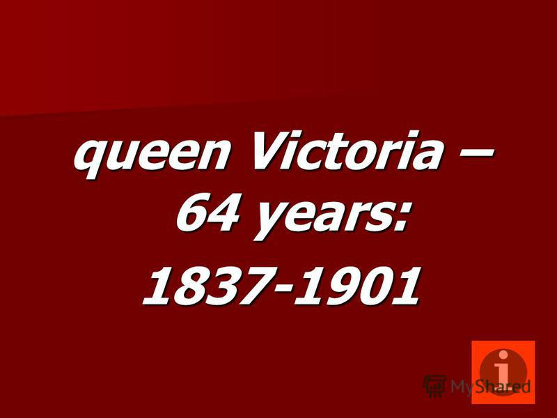 queen Victoria – 64 years: 1837-1901