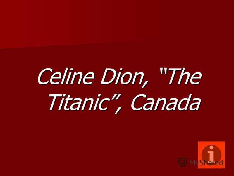 Celine Dion, The Titanic, Canada