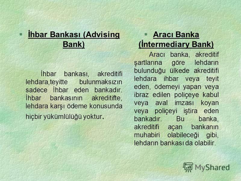 C. Lehdar Banka (lhracatçının Bankası-Muhabir Banka) /(Advising-Confirming Bank) Amir banka tarafından kendisine gelen akreditif mektubu şartlarını kendi ülkesindeki ihracatçıya -satıcıya- İhbar eden, yani lehine akreditif açıldığını satıcıya bildire