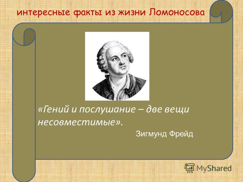 .. «Гений и послушание – две вещи несовместимые». интересные факты из жизни Ломоносова Зигмунд Фрейд