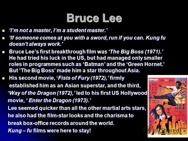 Bruce Lee Im not a master, Im a student master. Im not a master, Im a student master. If someone comes at you with a sword, run if you can. Kung fu doesn't always work. If someone comes at you with a sword, run if you can. Kung fu doesn't always work