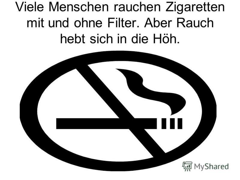 Viele Menschen rauchen Zigaretten mit und ohne Filter. Aber Rauch hebt sich in die Höh.