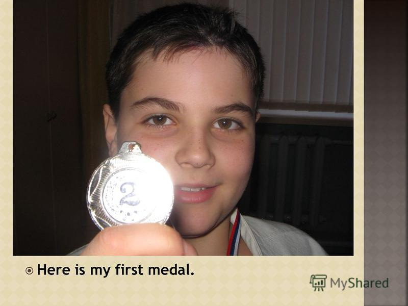 Here is my first medal.