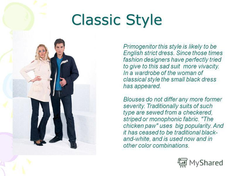 Classic Style Primogenitor this style is likely to be English strict dress. Since those times fashion designers have perfectly tried to give to this sad suit more vivacity. In a wardrobe of the woman of classical style the small black dress has appea
