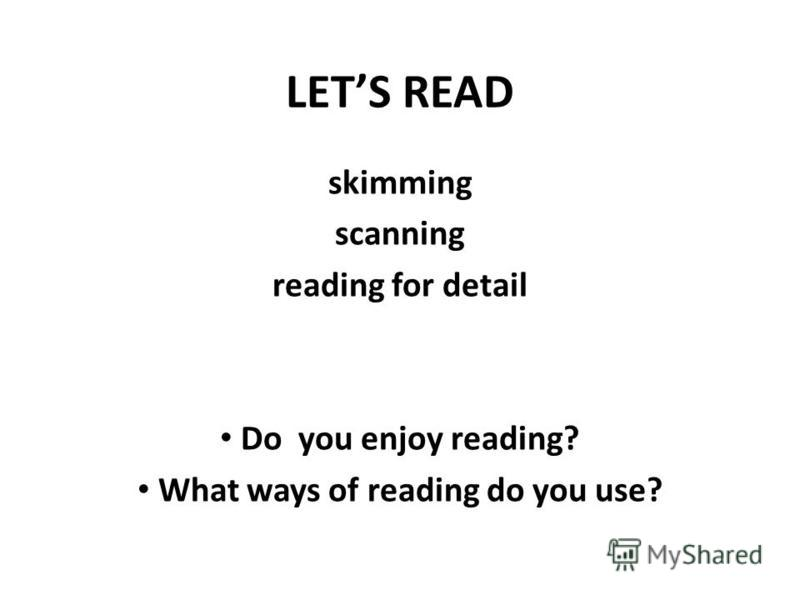 LETS READ skimming scanning reading for detail Do you enjoy reading? What ways of reading do you use?