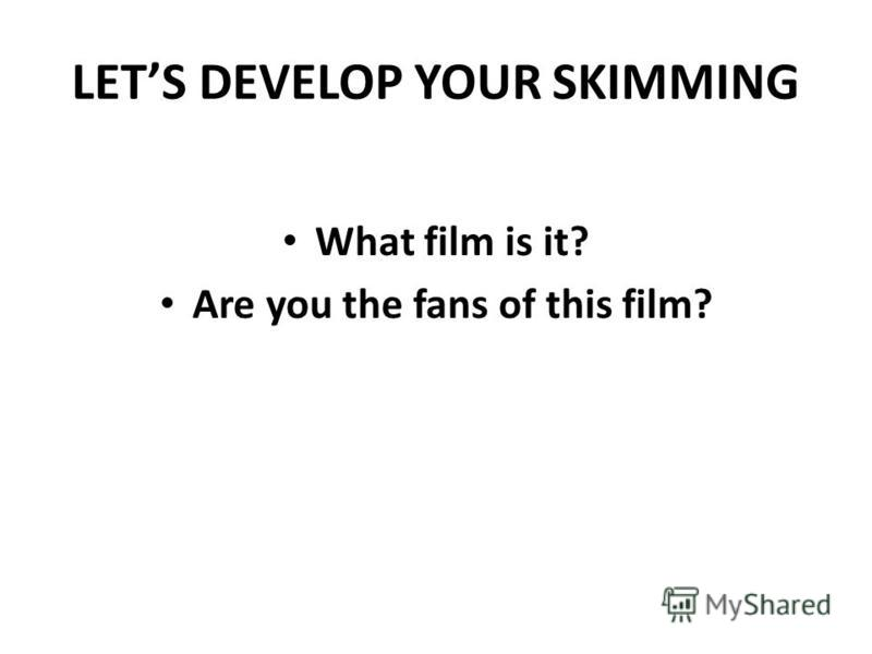 LETS DEVELOP YOUR SKIMMING What film is it? Are you the fans of this film?