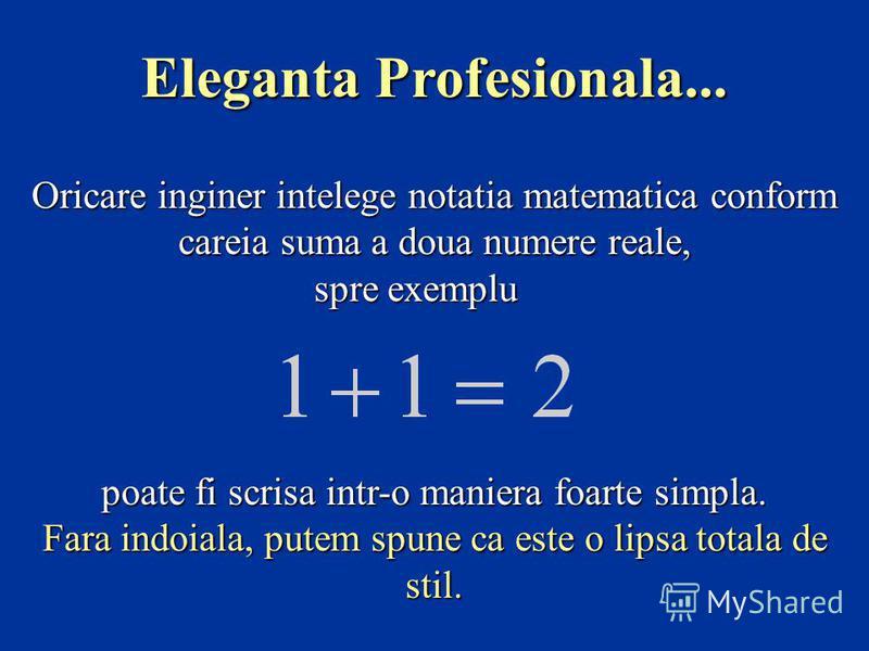 Oricare inginer intelege notatia matematica conform careia suma a doua numere reale, spre exemplu spre exemplu poate fi scrisa intr-o maniera foarte simpla. Fara indoiala, putem spune ca este o lipsa totala de stil. Eleganta Profesionala...