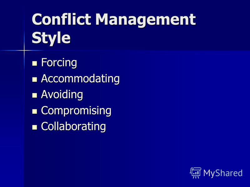 Conflict Management Style Forcing Forcing Accommodating Accommodating Avoiding Avoiding Compromising Compromising Collaborating Collaborating