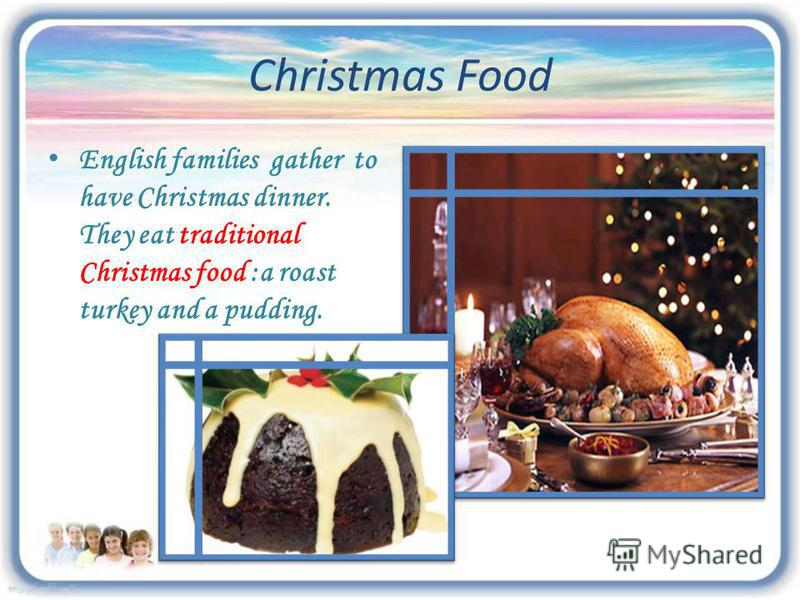 Christmas Food English families gather to have Christmas dinner. They eat traditional Christmas food :a roast turkey and a pudding.