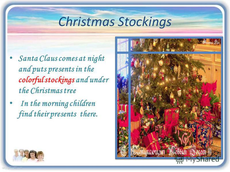 Christmas Stockings Santa Claus comes at night and puts presents in the colorful stockings and under the Christmas tree In the morning children find their presents there.