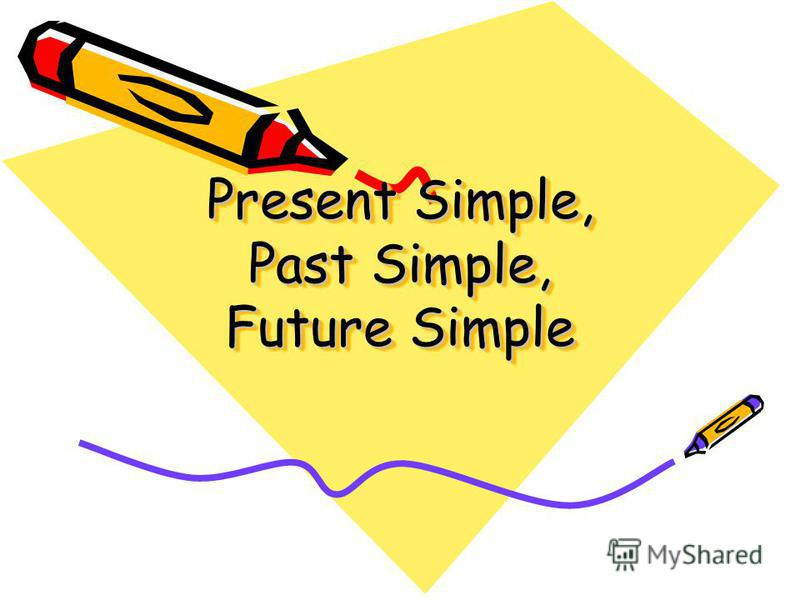 Present Simple, Past Simple, Future Simple