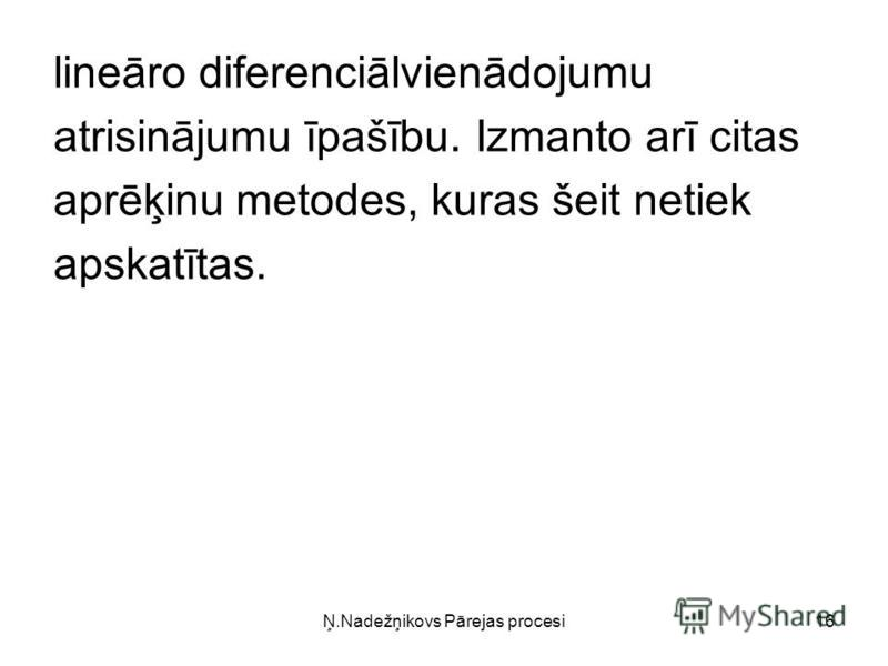 Ņ.Nadežņikovs Pārejas procesi16 lineāro diferenciālvienādojumu atrisinājumu īpašību. Izmanto arī citas aprēķinu metodes, kuras šeit netiek apskatītas.