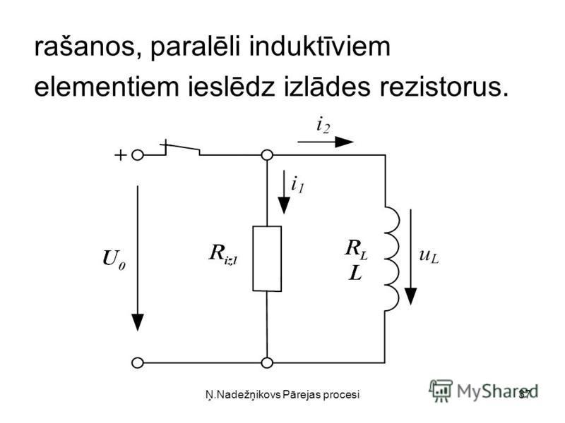 Ņ.Nadežņikovs Pārejas procesi37 rašanos, paralēli induktīviem elementiem ieslēdz izlādes rezistorus.