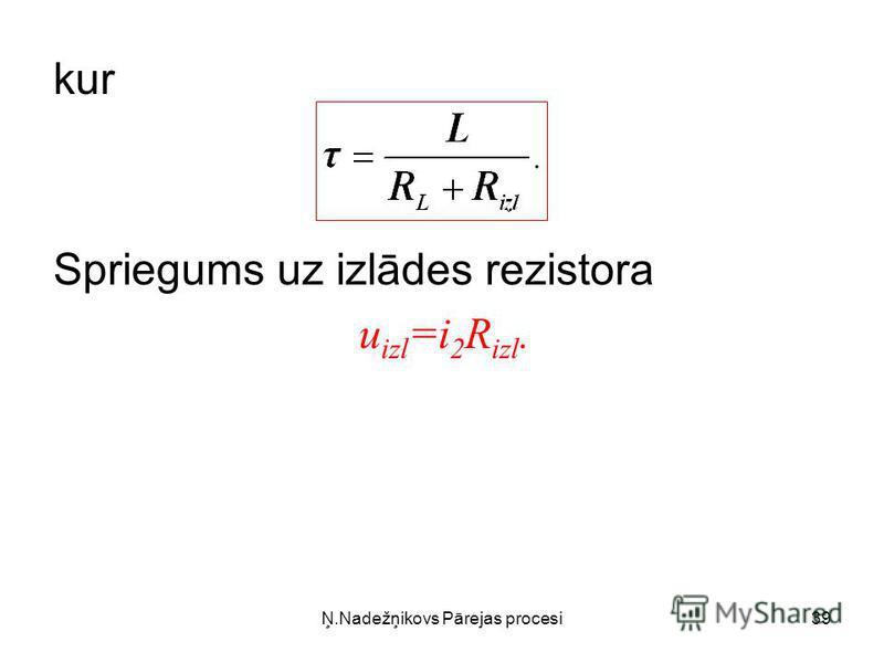 Ņ.Nadežņikovs Pārejas procesi39 kur Spriegums uz izlādes rezistora u izl =i 2 R izl.