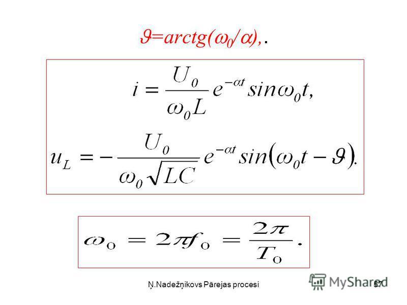 Ņ.Nadežņikovs Pārejas procesi57 =arctg( 0 / ),.