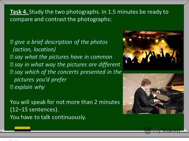 Task 4. Study the two photographs. In 1.5 minutes be ready to compare and contrast the photographs: give a brief description of the photos (action, location) say what the pictures have in common say in what way the pictures are different say which of
