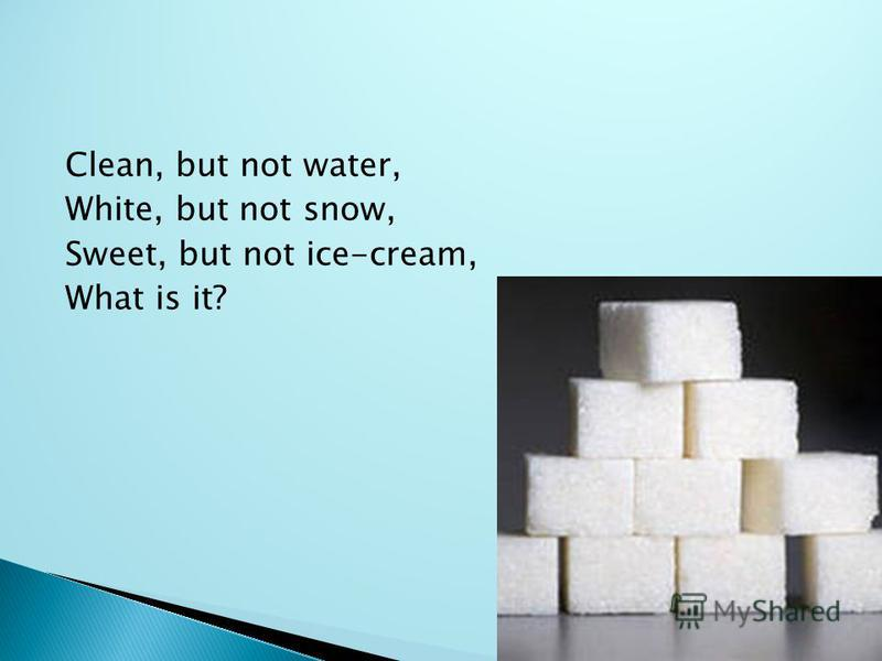 Clean, but not water, White, but not snow, Sweet, but not ice-cream, What is it?