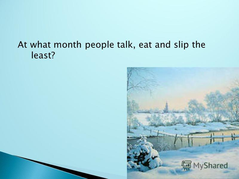 At what month people talk, eat and slip the least?