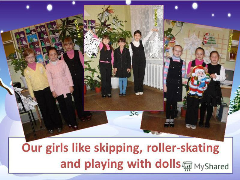 Our girls like skipping, roller-skating and playing with dolls