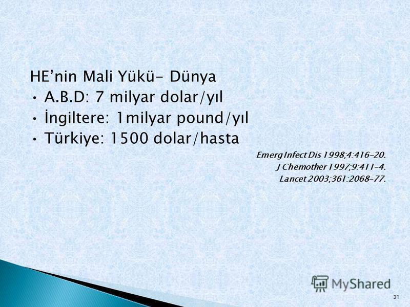 HEnin Mali Yükü- Dünya A.B.D: 7 milyar dolar/yıl İngiltere: 1milyar pound/yıl Türkiye: 1500 dolar/hasta Emerg Infect Dis 1998;4:416-20. J Chemother 1997;9:411-4. Lancet 2003;361:2068-77. 31