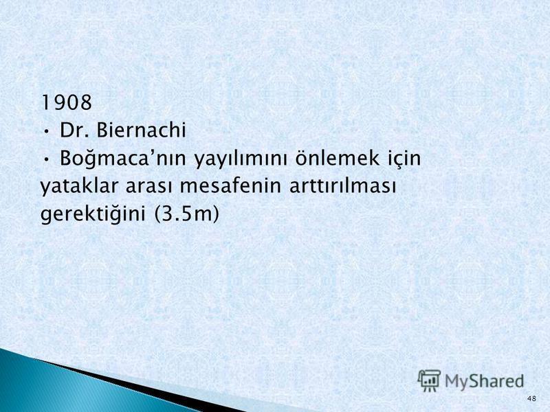 1908 Dr. Biernachi Boğmacanın yayılımını önlemek için yataklar arası mesafenin arttırılması gerektiğini (3.5m) 48
