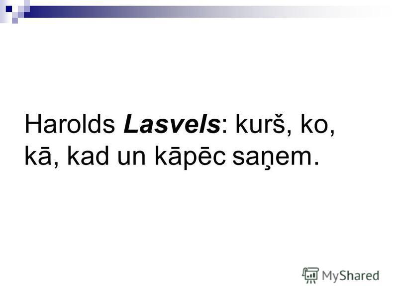 Harolds Lasvels: kurš, ko, kā, kad un kāpēc saņem.