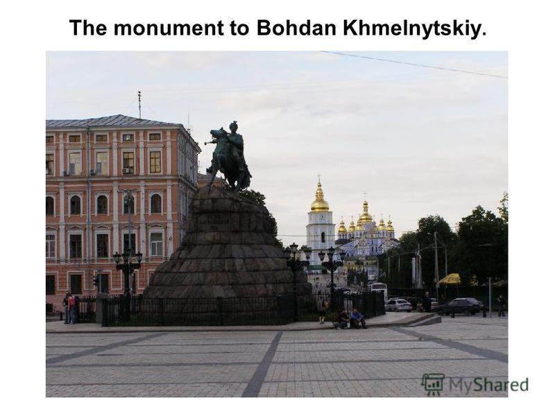 The monument to Bohdan Khmelnytskiy.