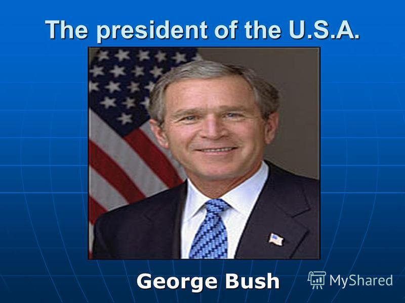 The president of the U.S.A. George Bush George Bush