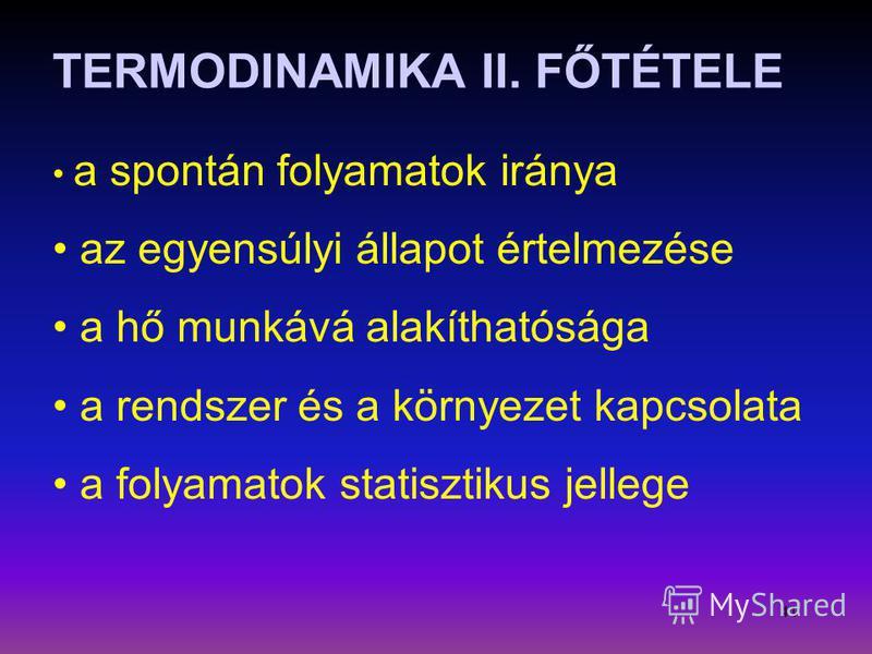 41 TERMODINAMIKA II. FŐTÉTELE a spontán folyamatok iránya az egyensúlyi állapot értelmezése a hő munkává alakíthatósága a rendszer és a környezet kapcsolata a folyamatok statisztikus jellege
