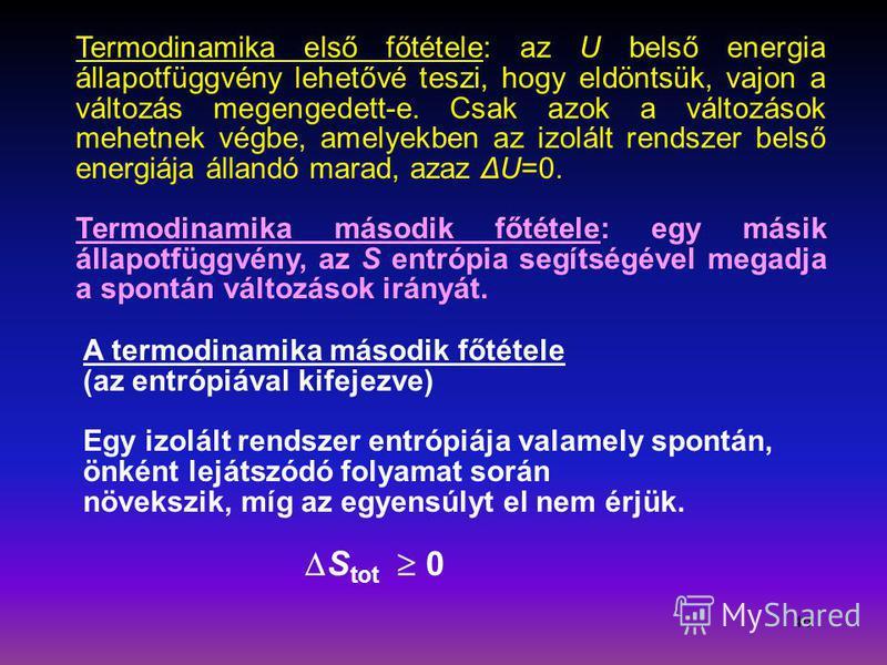 46 Termodinamika első főtétele: az U belső energia állapotfüggvény lehetővé teszi, hogy eldöntsük, vajon a változás megengedett-e. Csak azok a változások mehetnek végbe, amelyekben az izolált rendszer belső energiája állandó marad, azaz ΔU=0. Termodi