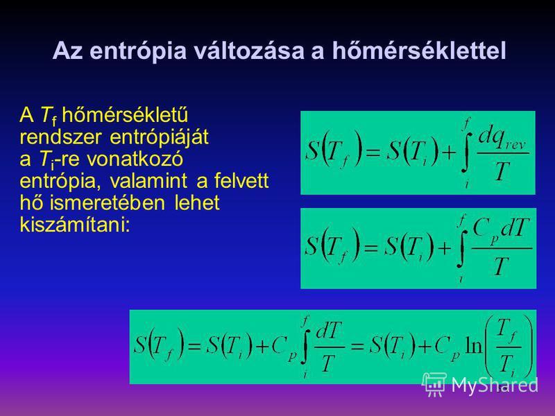 55 Az entrópia változása a hőmérséklettel A T f hőmérsékletű rendszer entrópiáját a T i -re vonatkozó entrópia, valamint a felvett hő ismeretében lehet kiszámítani: