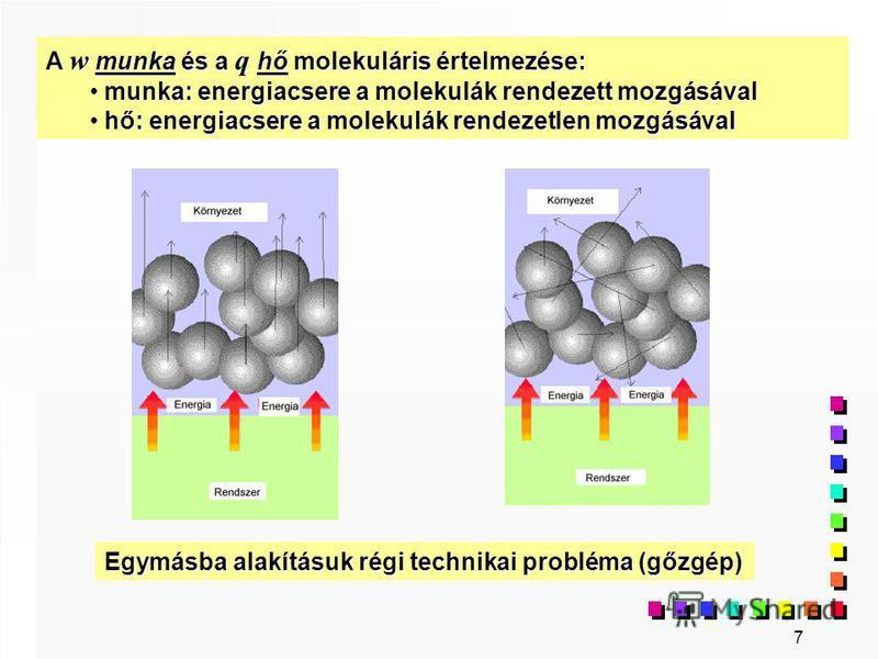 7 A w munka és a q hő molekuláris értelmezése: munka: energiacsere a molekulák rendezett mozgásával munka: energiacsere a molekulák rendezett mozgásával hő: energiacsere a molekulák rendezetlen mozgásával hő: energiacsere a molekulák rendezetlen mozg