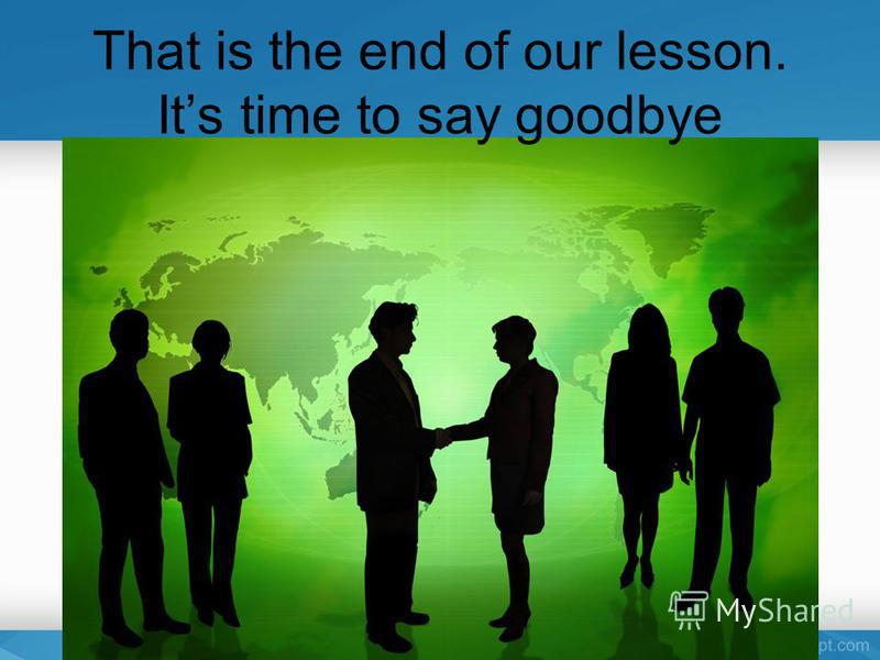 That is the end of our lesson. Its time to say goodbye