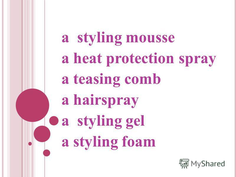 a styling mousse a heat protection spray a teasing comb a hairspray a styling gel a styling foam