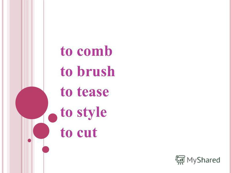 to comb to brush to tease to style to cut