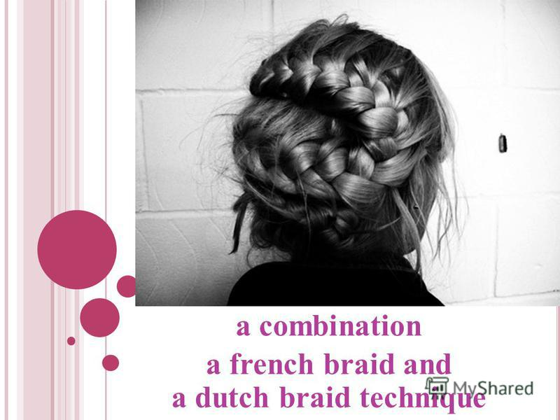 a combination a french braid and a dutch braid technique