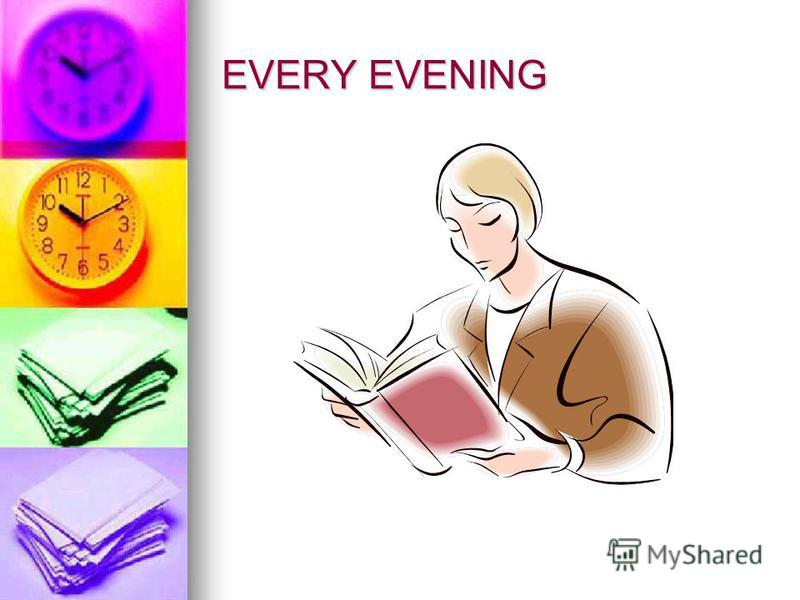 EVERY EVENING