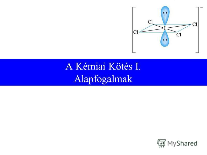 A Kémiai Kötés I. Alapfogalmak