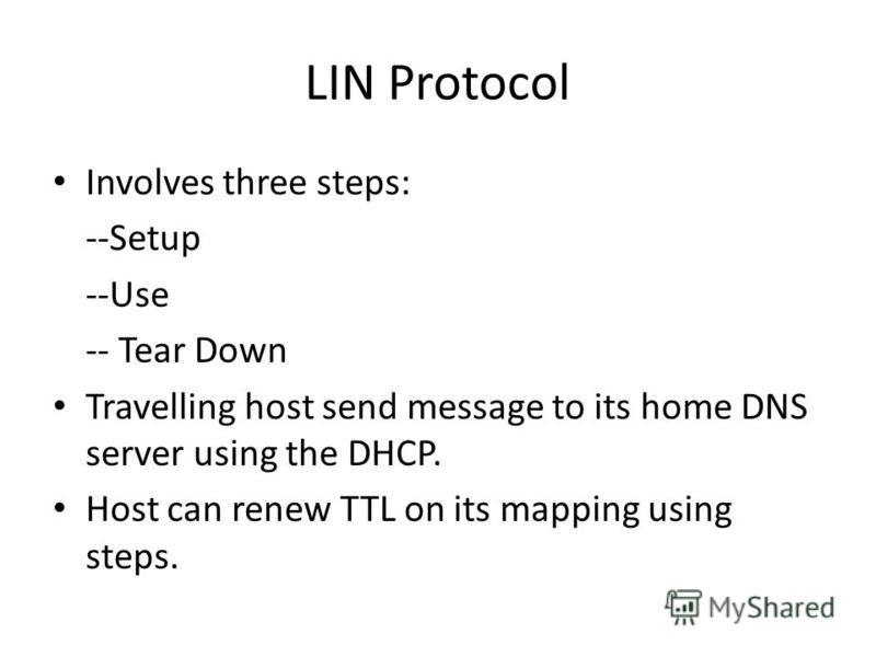 LIN Protocol Involves three steps: --Setup --Use -- Tear Down Travelling host send message to its home DNS server using the DHCP. Host can renew TTL on its mapping using steps.